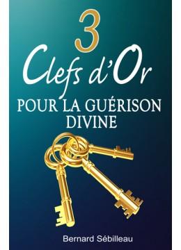 3 Clefs d'or pour la guérison divine